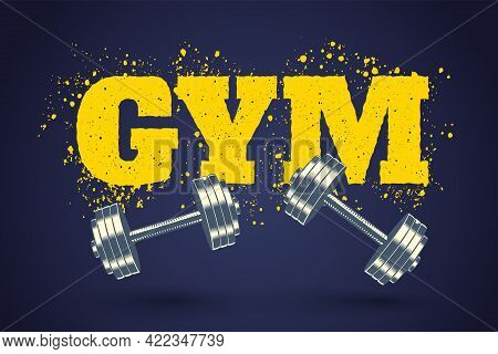 Vector Emblem For Fitness Club In Grunge Style With Dumbbells. Vector Logo With Text Of Gym And Dumb