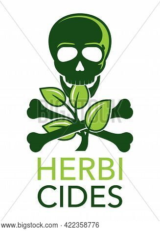 Herbicides Poisonous Danger - Weedkiller Substance Used To Control Unwanted Plants. Skull Eating Gre