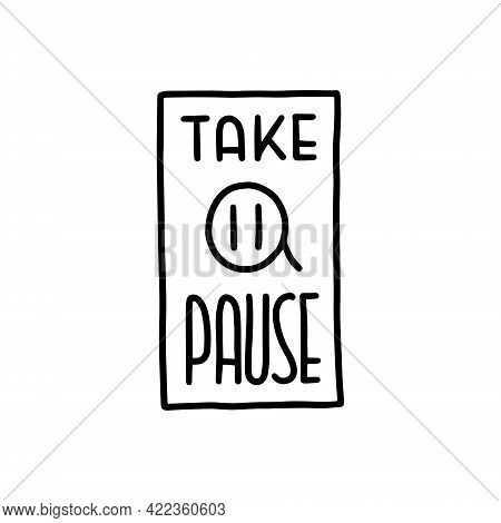 Take A Pause Lettering. Sticker For Social Media Content. Vector Hand Drawn Illustration Design.