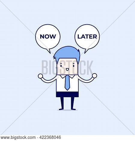 Businessman With Now Or Later Balloon Text. Businessman Select Choice Now Or Later. Cartoon Characte