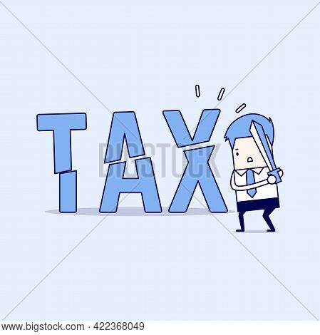 Businessman Cut Tax With Sword. Business Concept Of Reducing And Lowering Taxes. Cartoon Character T