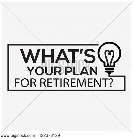 What Is Your Plan For Retirement? Typography With Lamp Icon. Creative Lettering Vector.