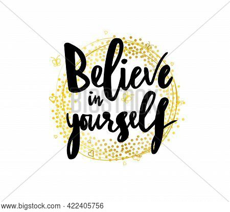 Hand Lettering Calligraphy Phrase Believe In Yourself With Golden Wreath. Isolated. Vector Text. Mot