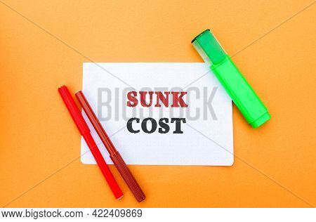 Note With Words Sunk Cost - Retrospective Cost And Markers. Costs That Cannot Be Recovered. Business