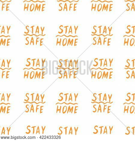 Stay Home, Stay Safe - Hand Vector Lettering On Theme Of Quarantine, Self Protection Times And Coron