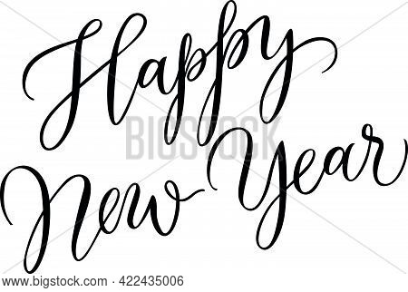 Happy New Year Lettering. New Years Eve. Handwritten Text, Calligraphy. Can Be Used For Greeting Car