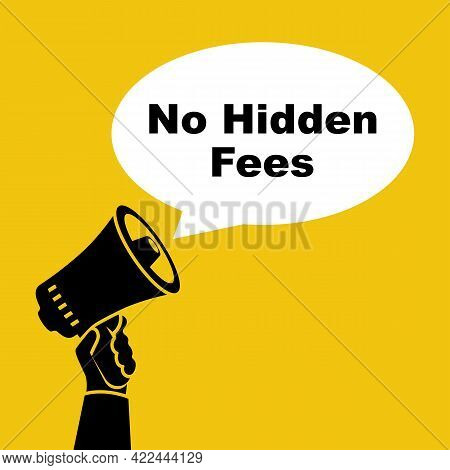 No Hidden Fees. The Person Makes Announcement Of Absence Of Payments. Vector Illustration Flat Desig