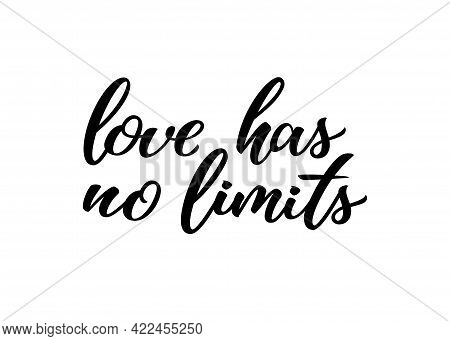 Love Has No Limits Hand Drawn Lettering Quote. Homosexuality Slogan Isolated On White. Lgbt Rights C