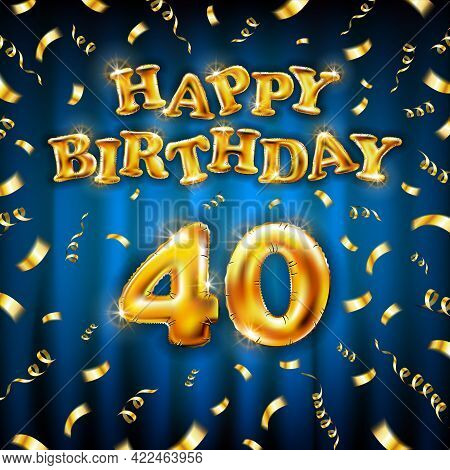 Golden Number Forty Metallic Balloon. Happy Birthday Message Made Of Golden Inflatable Balloon. 40 N
