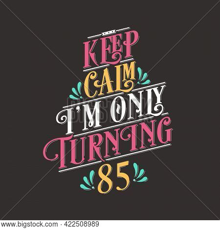 Birthday Celebration Greetings Lettering, Keep Calm I Am Only Turning 85