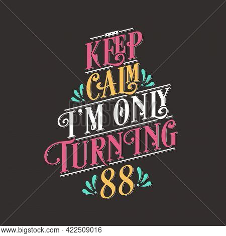 Birthday Celebration Greetings Lettering, Keep Calm I Am Only Turning 88