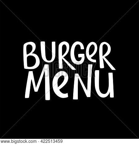 Burger Menu Handwritten Sign For Fast Food Restaurant. Vector Stock Illustration Isolated On Chalkbo