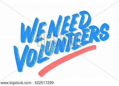 We Need Volunteers. Vector Handwritten Lettering Banner. Vector Illustration.