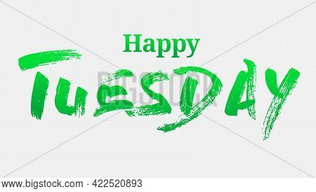 Happy Tuesday With Green Summer Font. Backgroud Illustration.