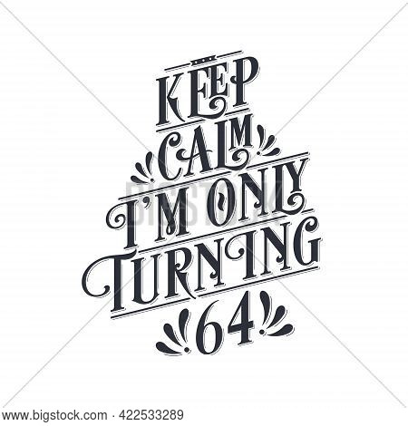 Birthday Celebration Greetings Lettering, Keep Calm I Am Only Turning 64