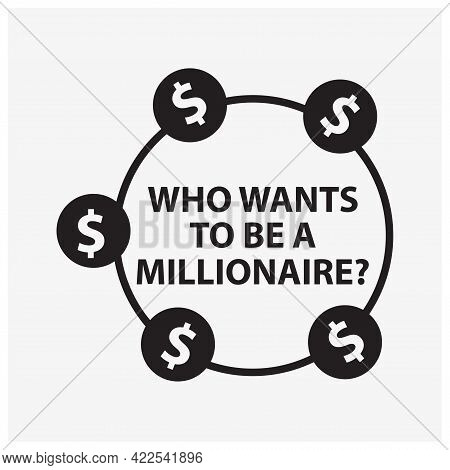 Who Wants To Be A Millionaire Typography With Dollar Symbol. Creative Lettering Vector.
