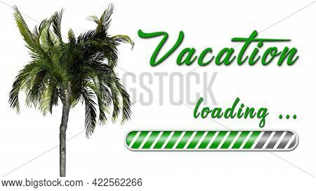 Vacation Loading Greeting Card - Green Lettering And Loading Bar On White Background With Palm Tree