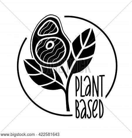 Plant Based Meat Sign Concept. Vegan Product. Steak Grows From Plant Leaves. Black And White Vector