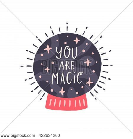 Magic Crystal Ball. Hand Drawn Vector Illustration With Lettering For Poster. Valentines Day Or Hall