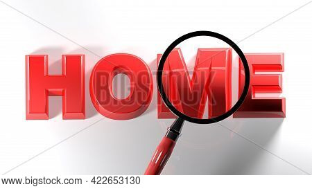 Home Red Write On White Surface, Under A Magnifier Lens - 3d Rendering Illustration