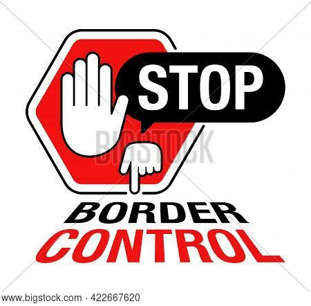 Stop Border Control Creative Sign - Hand Shows To The Eyecatching Text. Vector Sticker For State Bor