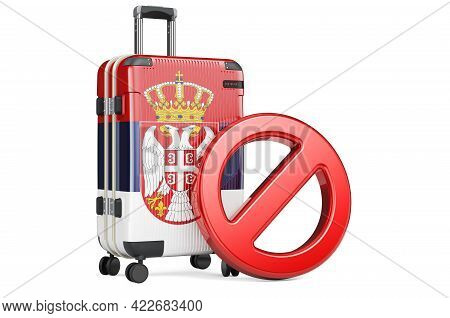 Serbia Entry Ban. Suitcase With Serbian Flag And Prohibition Sign. 3d Rendering Isolated On White Ba
