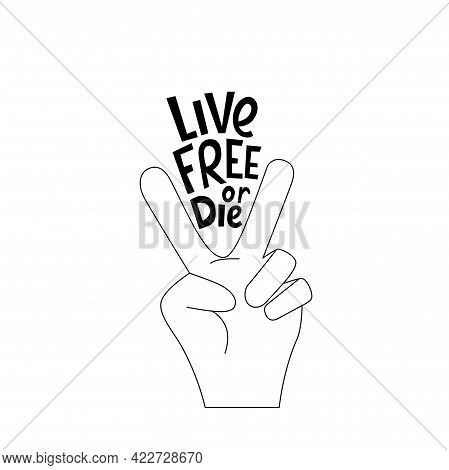Live Free Or Die Handwritten Phrase Slogan. Lettering Quotes, Type, Font Isolated On White Backgroun