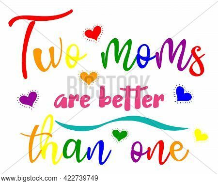 Lgbt Pride Month 2021 Vector Concept. Two Moms Are Better Than One Design. Human Rights And Toleranc
