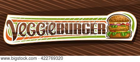 Vector Banner For Veggie Burger, Horizontal Sign Board With Illustration Of Burger With Fried Veg St