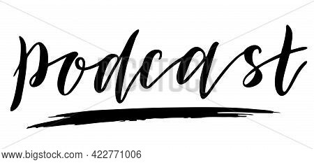 Podcast Handwritten Lettering On White Background. Podcasting, Broadcasting, Online Radio, Interview