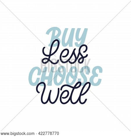 Hand Lettered Quote. The Inscription: Buy Less Choose Well.perfect Design For Greeting Cards, Poster
