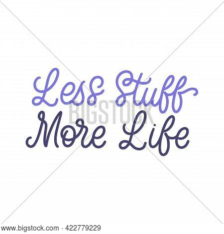 Hand Lettered Quote. The Inscription: Less Stuff More Life.perfect Design For Greeting Cards, Poster