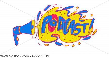 Podcast Logo. Funny Cartoon Doodle Icon. Lettering Word Podcast With Loudspeaker And Mouth. Good For