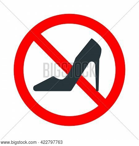 High Heels Not Allowed, Red Forbidden Sign With Woman Shoe Icon On White Background