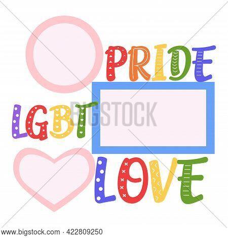 Lgbt Pride Frame. Lgbt Symbols. Pride, Lgbt, Love Rainbow Inscription. Gay, Lesbian Parade. Good For