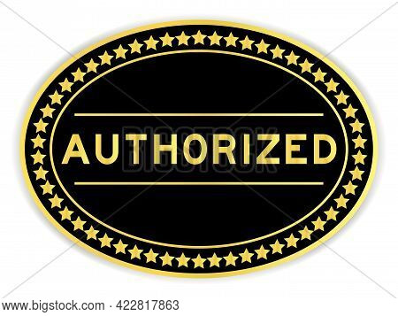 Black And Gold Color Oval Label Sticker With Word Authorized On White Background