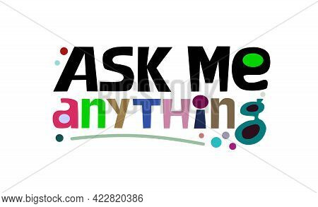 Ask Me Anything Creative Text Vector Art Typography. Design For T Shirts , Banners, Blogs, Message.t