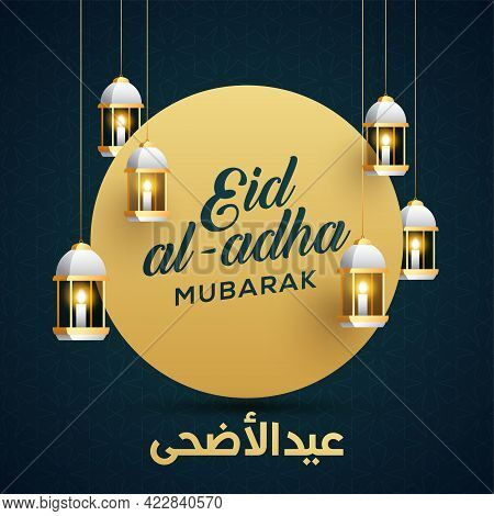 Eid Al-adha Mubarak - Traditional Muslim Greeting. Festive Hanging Arabic Lamps. Greeting Card Or In