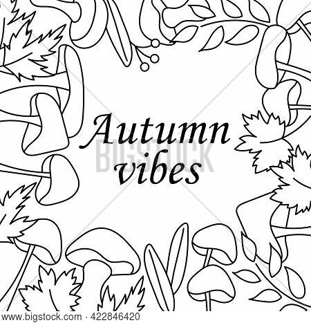 Coloring Book. Hand-drawn Mushrooms Frame Of Autumn. Vector Square Composition. Copy Space For Text