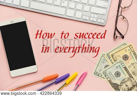 The Inscription - How To Succeed In Everything, Near Office Supplies. Business Concept-motivation