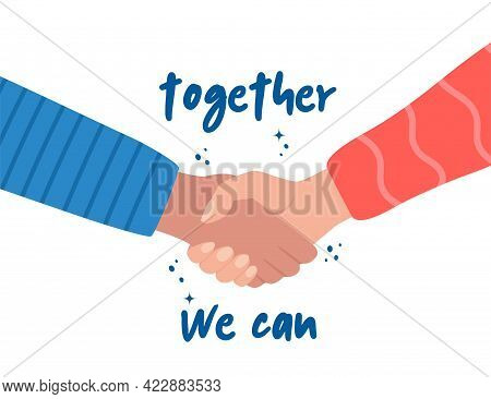 Shaking Hands And Phrase Together We Can. Teamwork, Friendship, Unity, Help, Equality, Support, Part