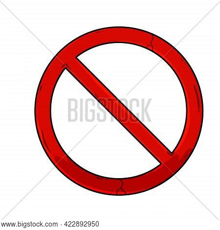 Forbidding Sign. Stop Red Circle Symbol. Old Texture With Cracks. Cartoon Illustration. Ban And Caut