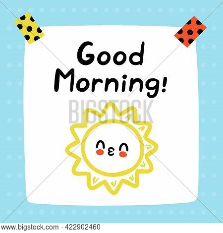 Good Morning Quote. Cute Funny Paper Note. Vector Hand Drawn Cartoon Kawaii Illustration Icon. Good