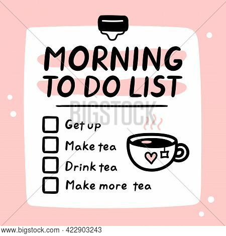 Cute Funny Morning To Do List, Checklist. Vector Hand Drawn Cartoon Kawaii Character Illustration Ic