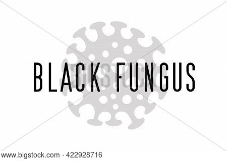 Black Mold Epidemic. Black Fungus Outbreak. Mucormycosis Disease. Isolated Vector Illustration On Wh