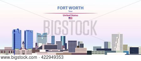 Fort Worth Skyline Vector Colorful Poster On Beautiful Background