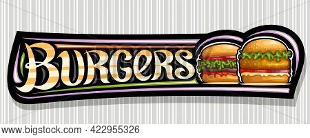 Vector Banner For Burgers, Black Horizontal Sign Board With Illustration Of Hamburgers With Grilled