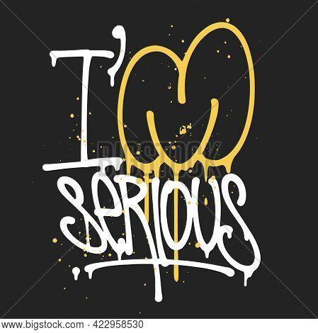 Im Serious, Handwritten Graffiti Tag, T-shirt Graphics