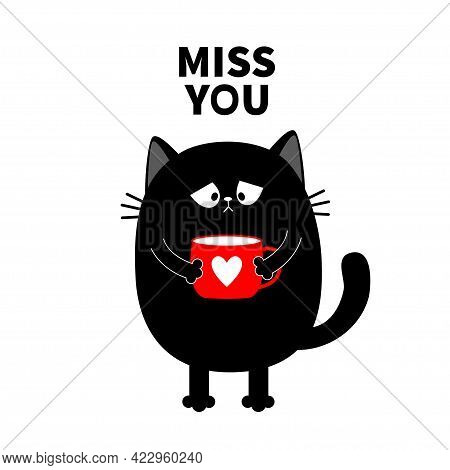 Miss You. Cat Kitten Holding Coffee Cup. Sad Grumpy Bad Emotion Face. Cute Cartoon Kitty Character.