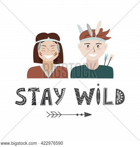 Kids In Native Indian Headbands And Stay Wild Lettering In Scandinavian Style. Boy And Girl Having F